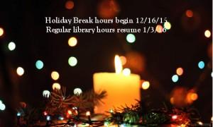 Holiday hours begin 12/16/15. Regular hours resume 1/3/16.