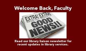 Welcome back faculty! Read our library liaison newsletter for recent updates in library services.