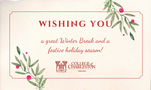 The College Libraries wish you a great Winter Break and festive holiday season!